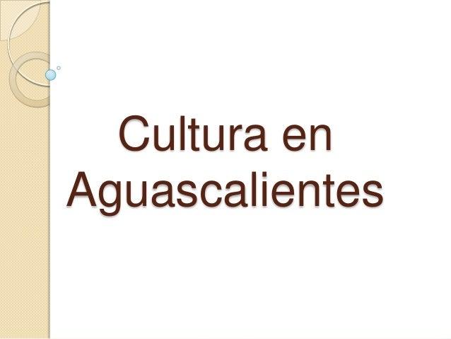 Cultura enAguascalientes