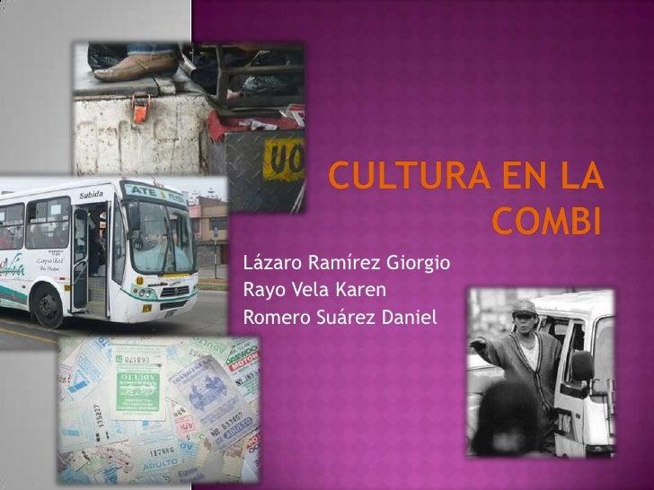 Cultura en la combi<br />Lázaro Ramírez Giorgio<br />Rayo Vela Karen<br />Romero Suárez Daniel<br />