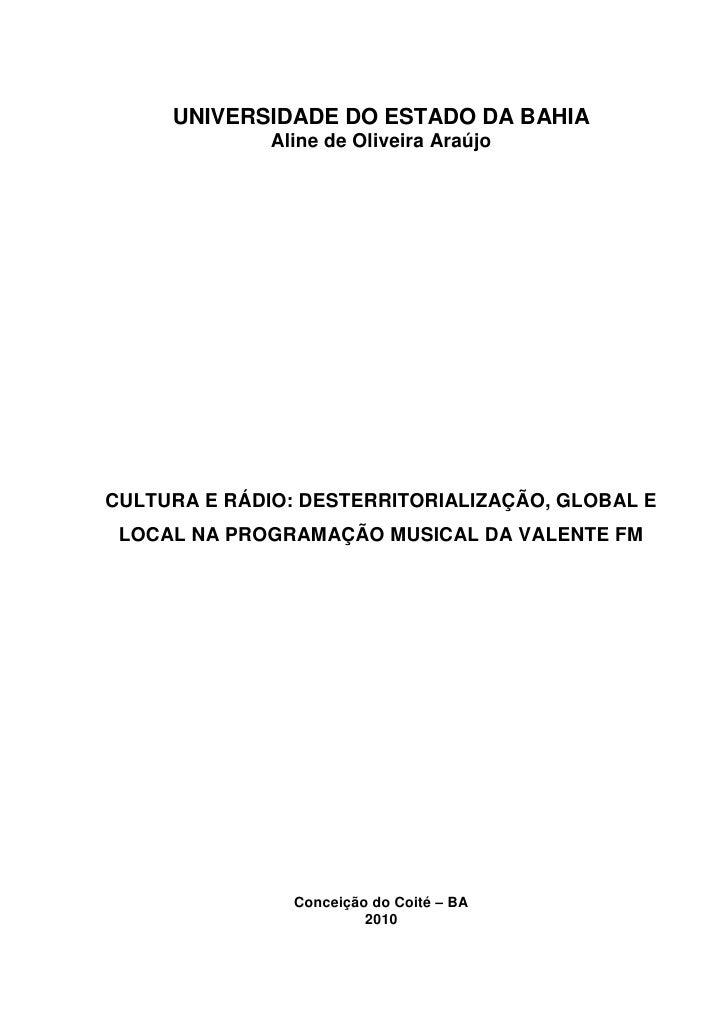 1     UNIVERSIDADE DO ESTADO DA BAHIA              Aline de Oliveira AraújoCULTURA E RÁDIO: DESTERRITORIALIZAÇÃO, GLOBAL E...