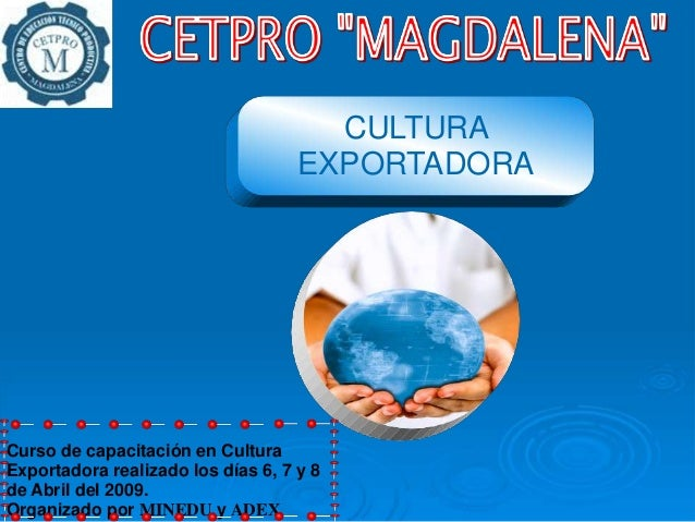 CULTURA                                    EXPORTADORACurso de capacitación en CulturaExportadora realizado los días 6, 7 ...