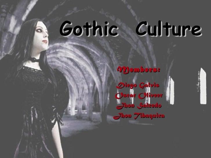 Gothic Culture      Members:     Diego Galvis     Oscar Oliveer     Jhon Salcedo     Jhon Tibaquira