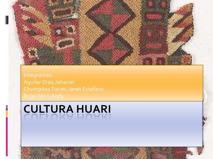 Cultura Huari<br />Integrantes:Aguilar Diaz,JahazielChumpitaz Torres,JanetEstefany<br />Rojas Mori,Andy<br />