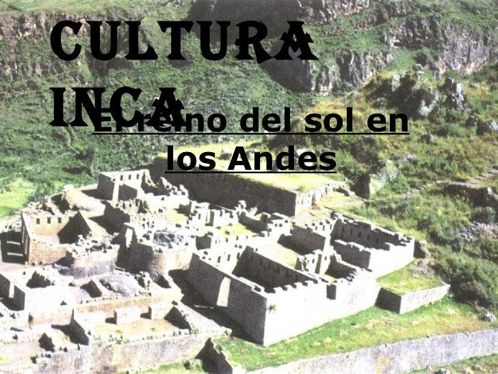 El reino del sol en los Andes Cultura inca