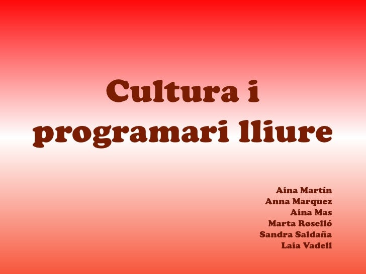 Cultura iprogramari lliure               Aina Martín             Anna Marquez                  Aina Mas              Marta...