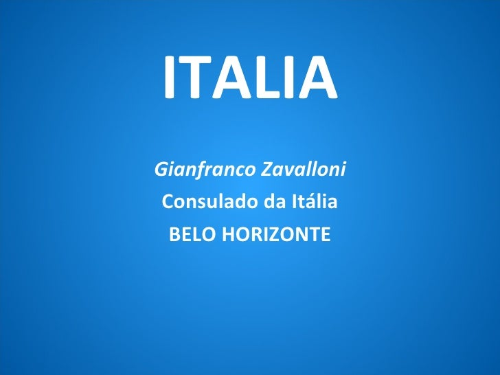 <ul><li>ITALIA </li></ul><ul><li>Gianfranco Zavalloni </li></ul><ul><li>Consulado da Itália </li></ul><ul><li>BELO HORIZON...