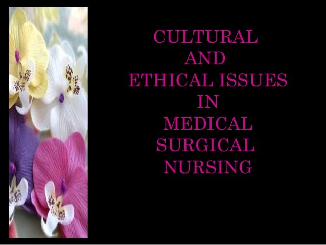 CULTURAL     ANDETHICAL ISSUES      IN   MEDICAL  SURGICAL   NURSING
