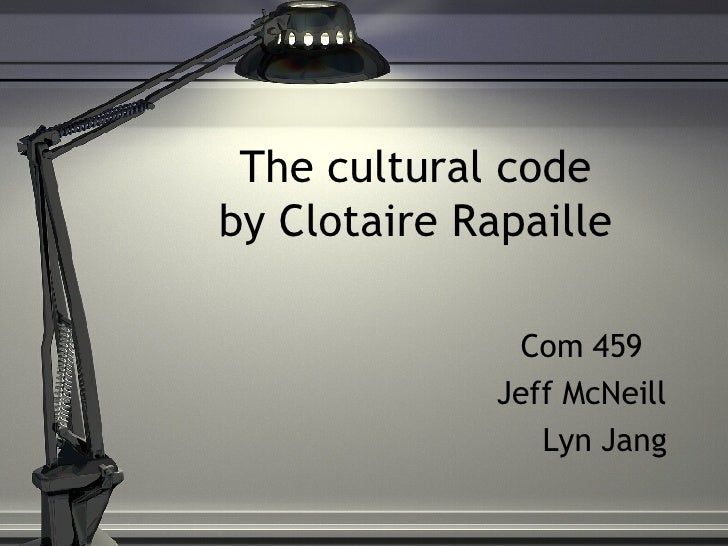 The cultural code by Clotaire Rapaille Com 459 Jeff McNeill Lyn Jang