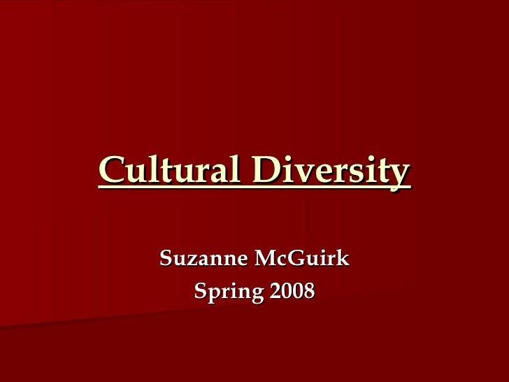Cultural Diversity Suzanne McGuirk Spring 2008