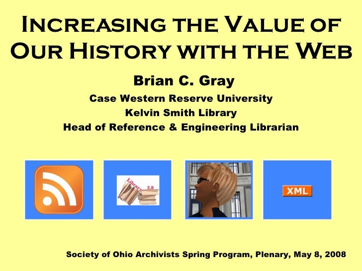 Increasing the Value of Our History with the Web   Brian C. Gray Case Western Reserve University Kelvin Smith Library Head...