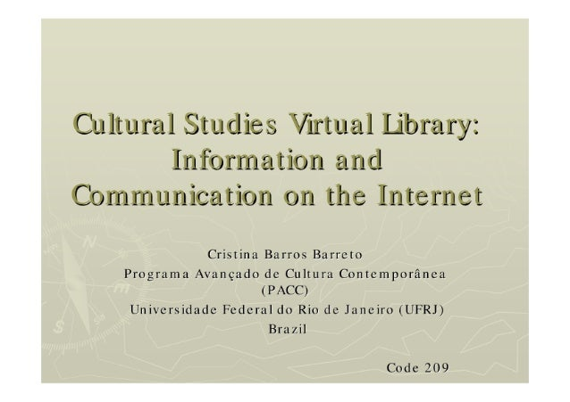 Cultural Studies Virtual Library:  Information and Communication on the Internet  Cristina Barros Barreto P'rog, rama Avan...