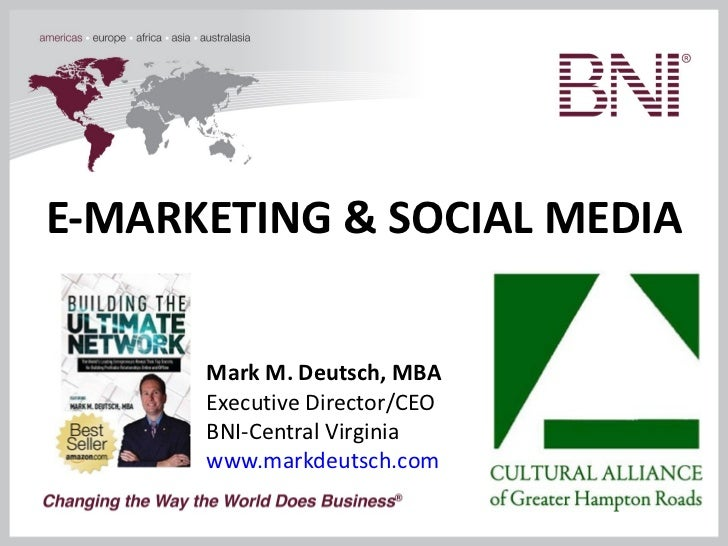 E-MARKETING & SOCIAL MEDIA Mark M. Deutsch, MBA Executive Director/CEO BNI-Central Virginia www.markdeutsch.com