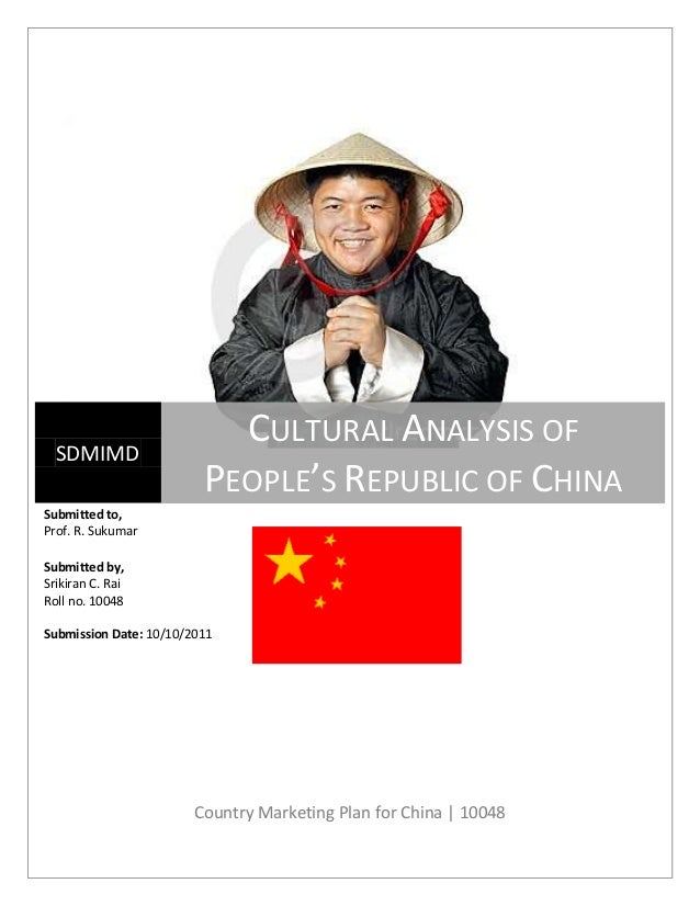 Country Marketing Plan for China | 10048 SDMIMD CULTURAL ANALYSIS OF PEOPLE'S REPUBLIC OF CHINA Submitted to, Prof. R. Suk...