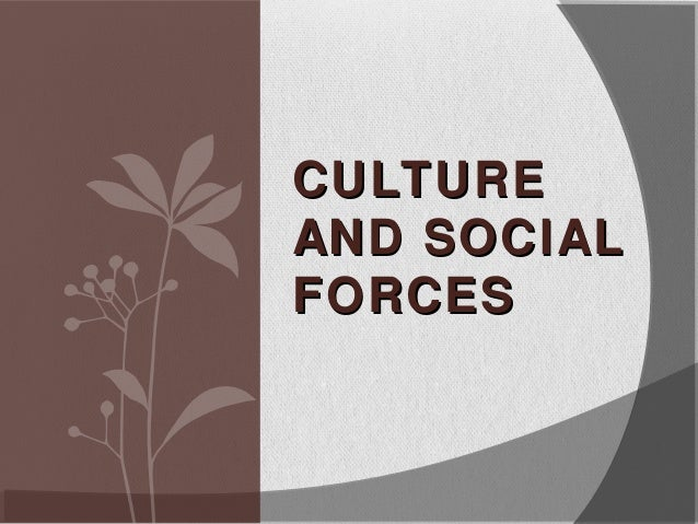 Cultural and social forces