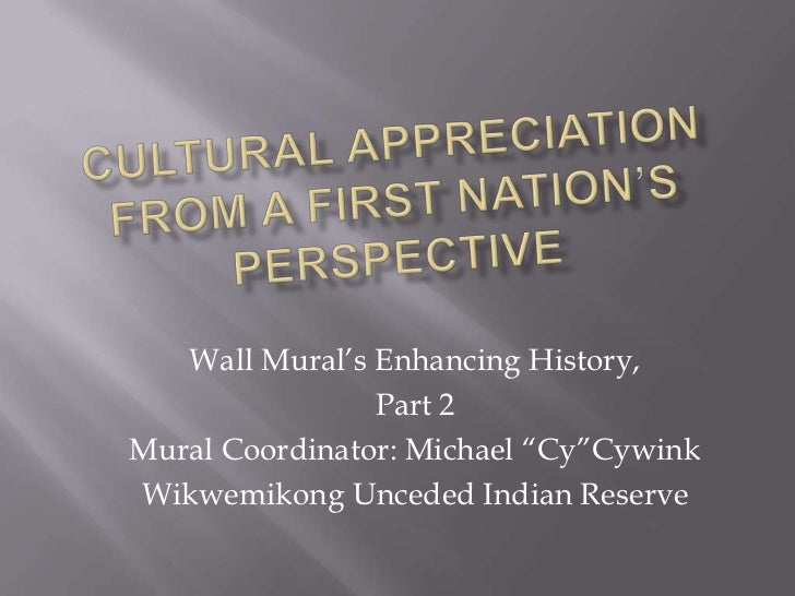 Cultural AppreciationFrom A First Nation's Perspective<br />Wall Mural's Enhancing History, <br />Part 2<br />Mural Coordi...