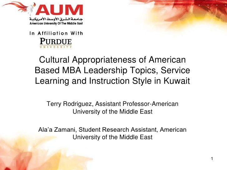 Cultural Appropriateness of American Based MBA Leadership Topics, Service Learning and Instruction Style in Kuwait<br />Te...