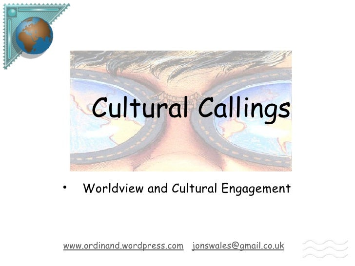 Cultural Callings       Worldview and Cultural Engagement    www.ordinand.wordpress.com jonswales@gmail.co.uk