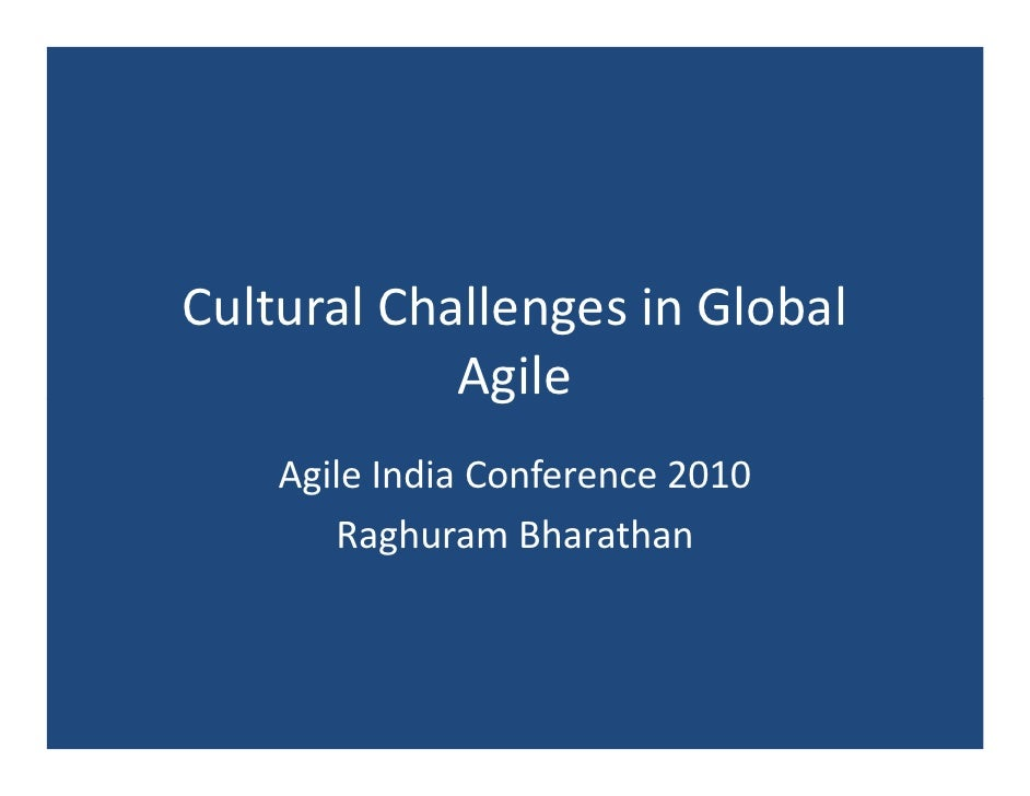 Cultural Challenges in Global             Agile     Agile India Conference 2010        Raghuram Bharathan
