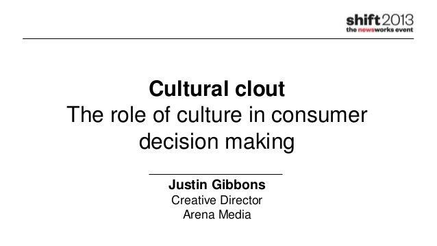 Cultural cloutThe role of culture in consumerdecision makingJustin GibbonsCreative DirectorArena Media