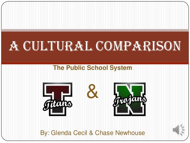 A Cultural comparison       The Public School System                 &   By: Glenda Cecil & Chase Newhouse