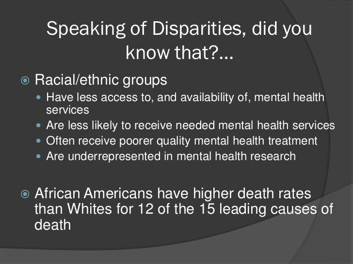Speaking of Disparities, did you              know that?…   Racial/ethnic groups     Have less access to, and availabili...