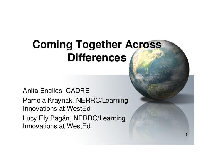 Coming Together Across       DifferencesAnita Engiles, CADREPamela Kraynak, NERRC/LearningInnovations at WestEdLucy Ely Pa...