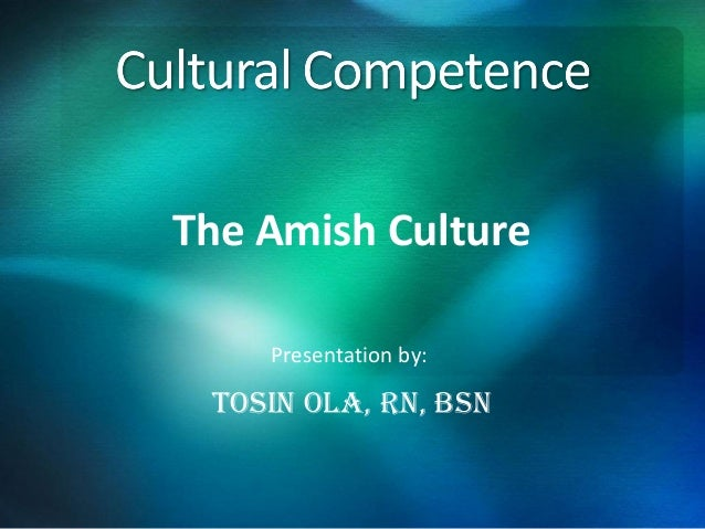 The Amish Culture    Presentation by: Tosin ola, Rn, Bsn