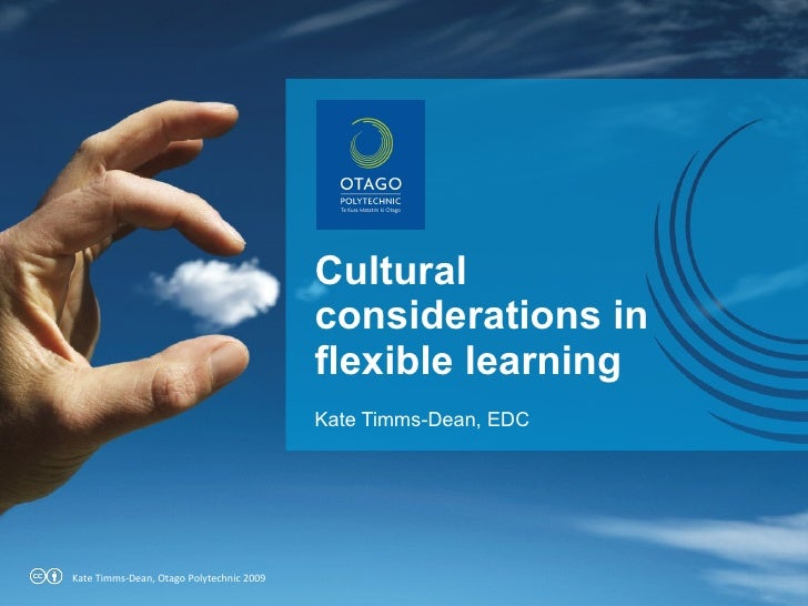 Cultural considerations in flexible learning Kate Timms-Dean, EDC Kate Timms-Dean, Otago Polytechnic 2009