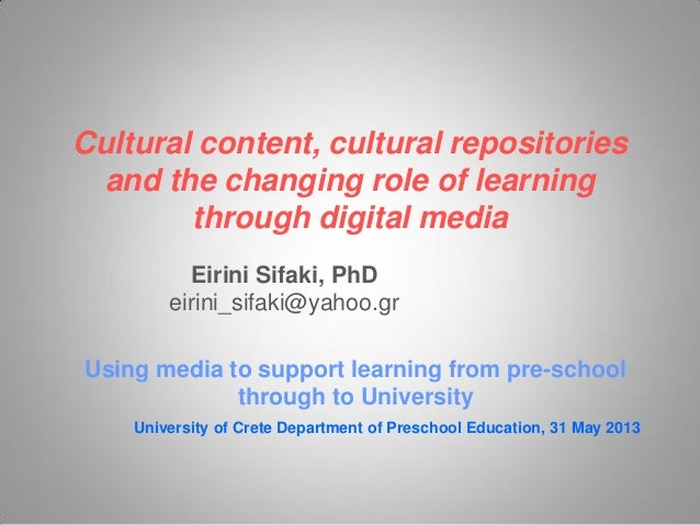Cultural content, cultural repositories and the changing role of learning through digital media Eirini Sifaki, PhD eirini_...