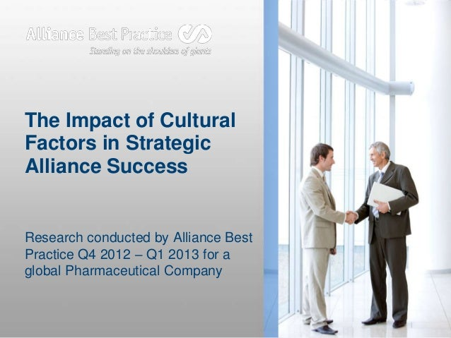 The Impact of Cultural Factors in Strategic Alliance Success  Research conducted by Alliance Best Practice Q4 2012 – Q1 20...