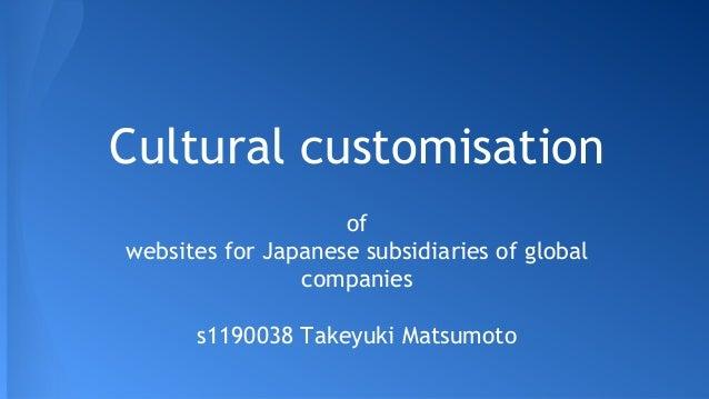 Cultural customisation of websites for Japanese subsidiaries of global companies s1190038 Takeyuki Matsumoto