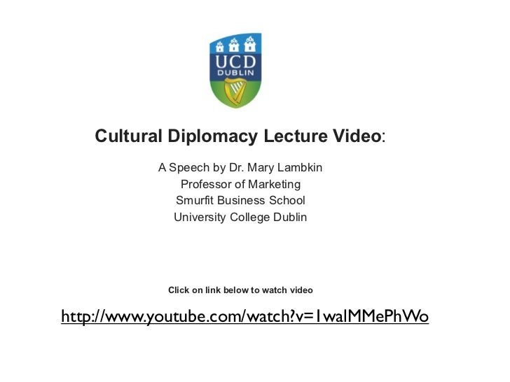 Cultural Diplomacy Lecture Video:           A Speech by Dr. Mary Lambkin               Professor of Marketing             ...
