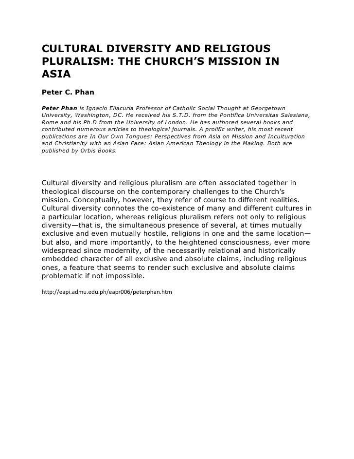 CULTURAL DIVERSITY AND RELIGIOUS PLURALISM: THE CHURCH'S MISSION IN ASIA Peter C. Phan  Peter Phan is Ignacio Ellacuria Pr...