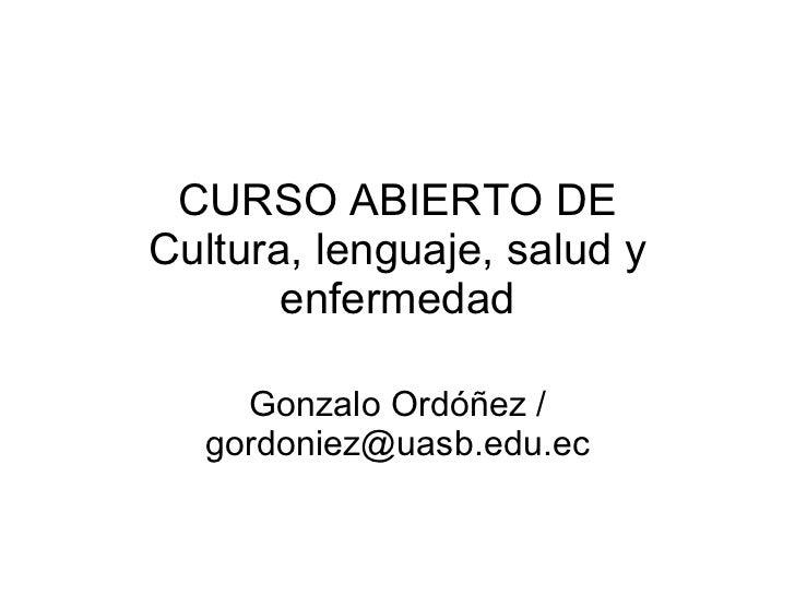 CURSO ABIERTO DE Cultura, lenguaje, salud y enfermedad Gonzalo Ordóñez / gordoniez@uasb.edu.ec