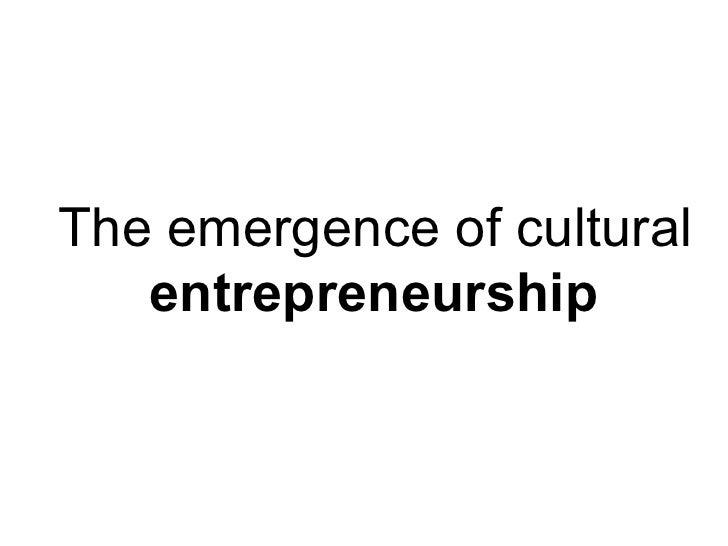 The emergence of cultural  entrepreneurship