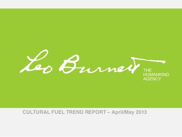 THE !HUMANKIND!AGENCY!THE !HUMANKIND!AGENCY!CULTURAL FUEL TREND REPORT – April/May 2013