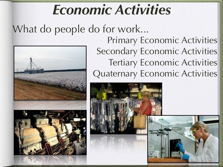 Economic ActivitiesWhat do people do for work...                   Primary Economic Activities                 Secondary E...