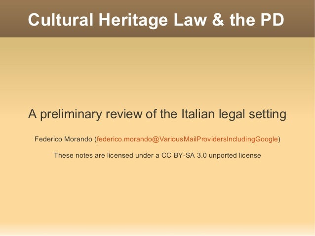 Cultural Heritage Law & the PDA preliminary review of the Italian legal setting Federico Morando (federico.morando@Various...
