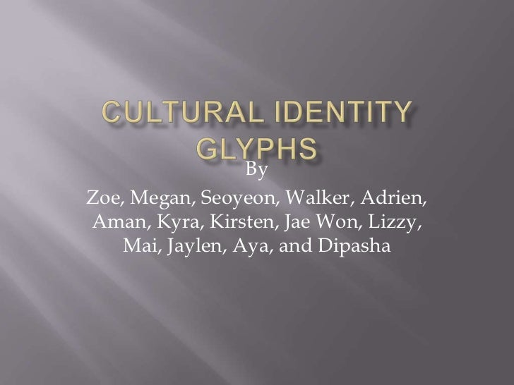 Cultural Identity Glyphs<br />By<br />Zoe, Megan, Seoyeon, Walker, Adrien, Aman, Kyra, Kirsten, Jae Won, Lizzy, Mai, Jayle...