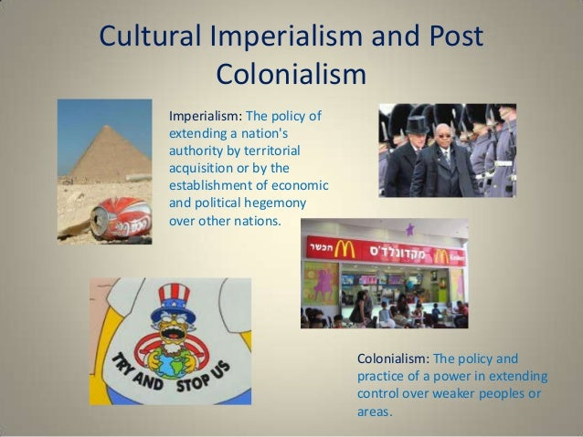 cultural imperialism thesis media Both cultural imperialism and electronic colonialism are closely related to mass media and can be seen as a continuation of imperialism, but rather than exerting military power it is the power of .