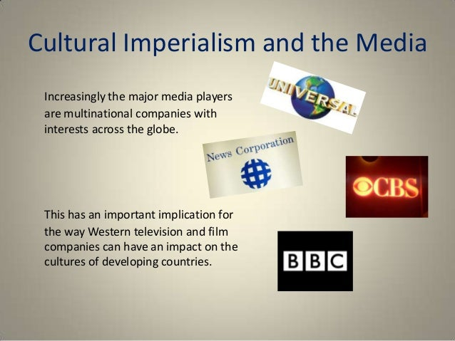 "the music industry and the cultural imperialism thesis View notes - chapter 10 media in a global culture from com 3425 at florida institute of tech media in a changing global culture the global media industry globaliza3on ""the process by which."