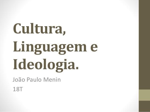 Cultura,  Linguagem e  Ideologia.  João Paulo Menin  18T