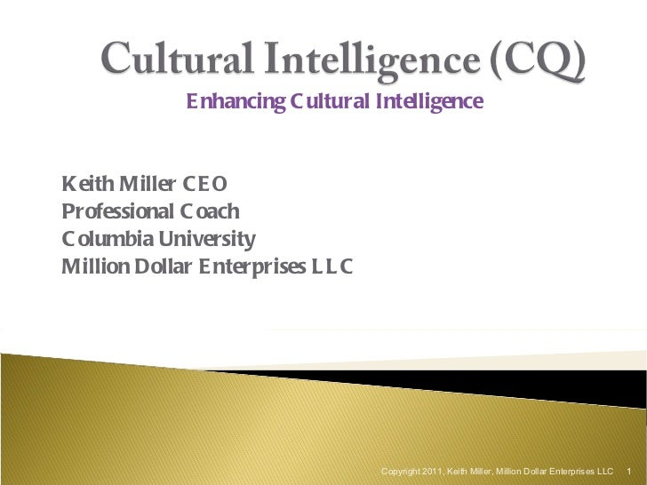Enhancing Cultural Intelligence Keith Miller CEO Professional Coach Columbia University Million Dollar Enterprises LLC Cop...