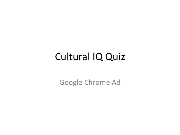 Cultural IQ Quiz<br />Google Chrome Ad<br />