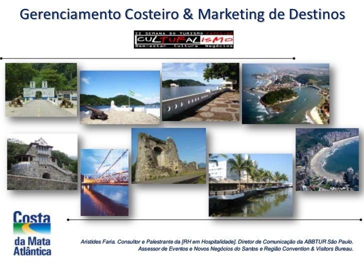 Gerenciamento Costeiro & Marketing de Destinos<br />Aristides Faria. Consultor e Palestrante da [RH em Hospitalidade]. Dir...
