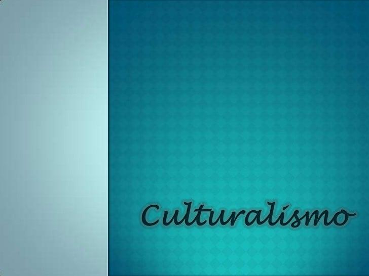 Culturalismo. present.