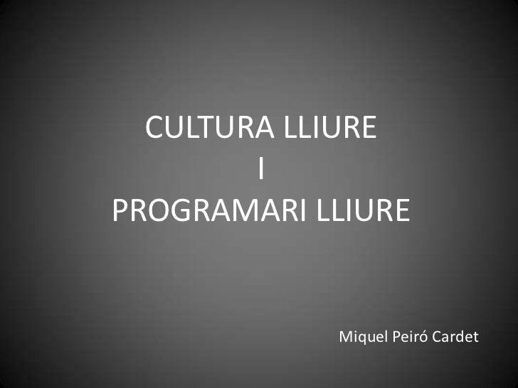 CULTURA LLIURE         I PROGRAMARI LLIURE               Miquel Peiró Cardet