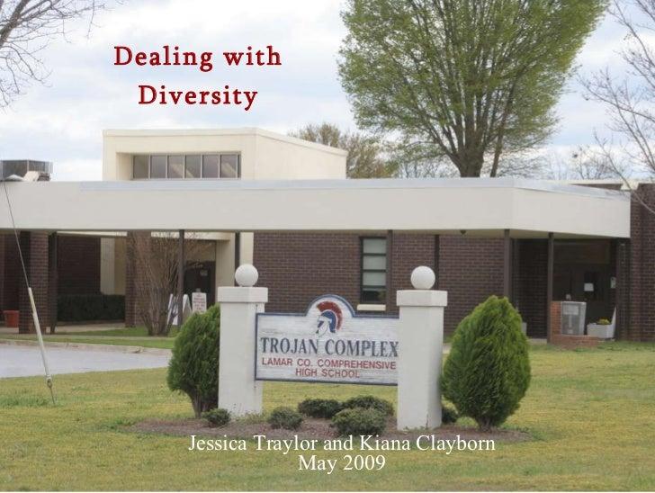 Dealing with Diversity Jessica Traylor and Kiana Clayborn May 2009