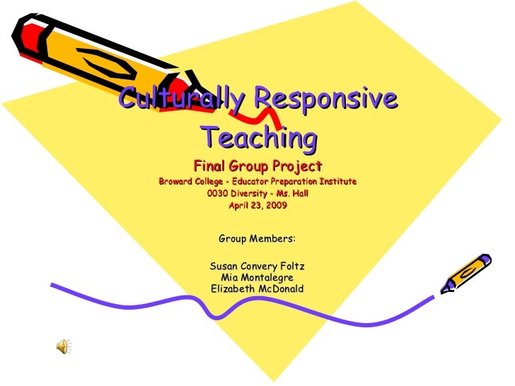 Culturally Responsive Teaching Final Group Project Broward College - Educator Preparation Institute 0030 Diversity - Ms. H...