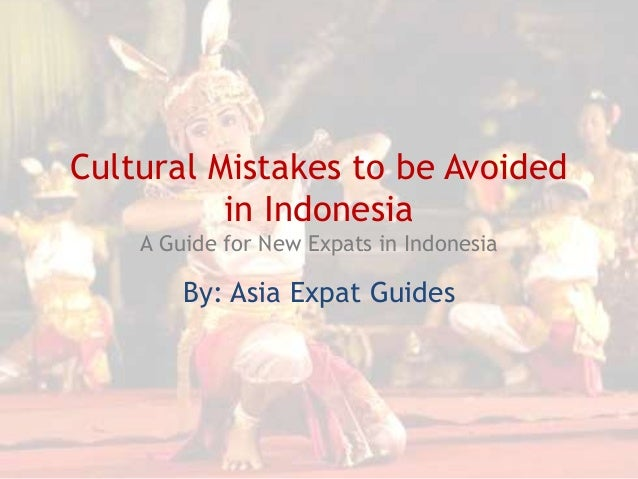 Cultural Mistakes to be Avoided in Indonesia A Guide for New Expats in Indonesia  By: Asia Expat Guides
