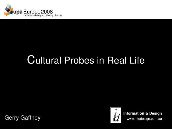 Cultural Probes in Real Life                              Information & DesignGerry Gaffney                  www.infodesig...
